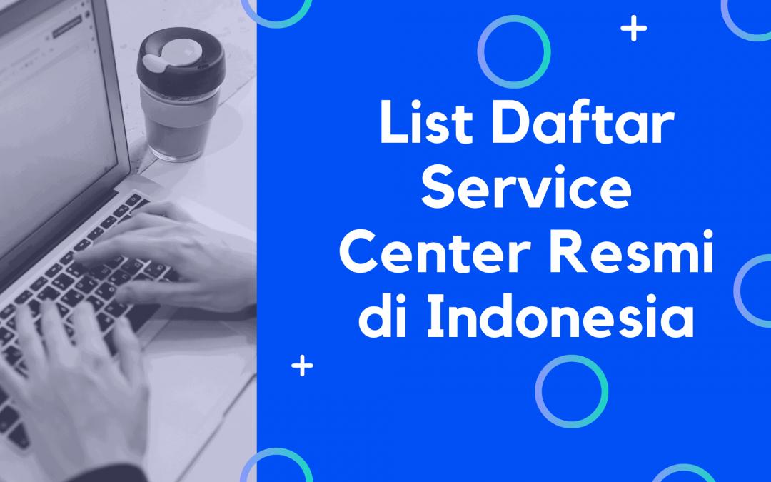 List Daftar Service Center Resmi di Indonesia